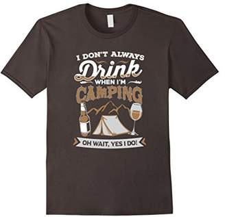 I Don't Always Drink When I'm Camping TShirt - Camping Shirt