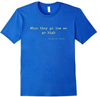 Michelle Obama When They Go Low We Go High TShirt Top Barack
