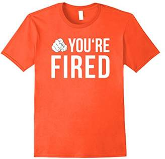 Youre Fired Boss T-Shirt