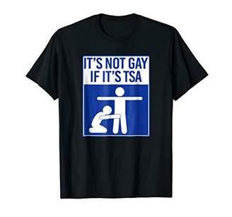 Funny TSA Shirt Men - It's Not Gay If It's TSA T Shirt Humor