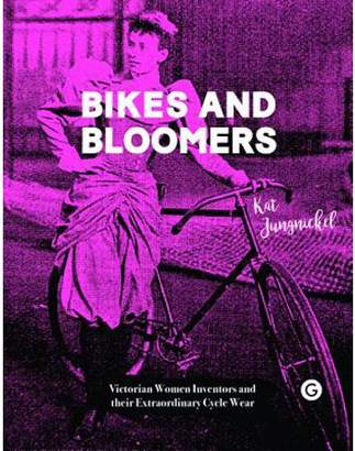Toms Kat Jungnickel Bikes and Bloomers : Victorian Women Inventors and Their Extraordinary Cycle Wear