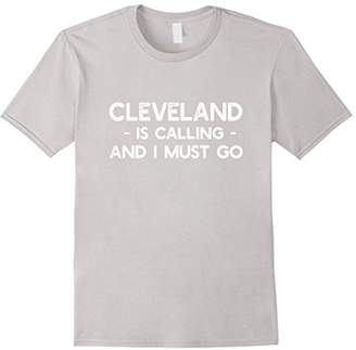 Cleveland is Calling And I Must Go - Funny Ohio T-shirt