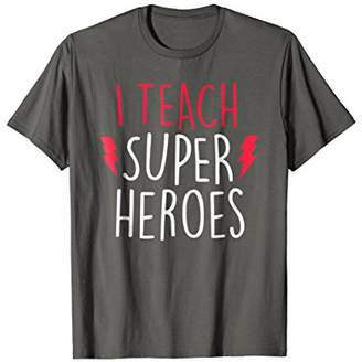 I Teach Super Heroes T Shirt - Cute Teacher Shirt