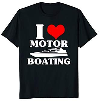 I Love Motor Boating Funny Boating T-Shirt For Boaters