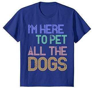 I'm Here To Pet All The Dogs T-Shirt Cool Animal Lover Gift