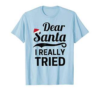 Dear Santa I Really Tried Christmas T-Shirt