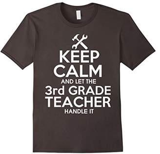 Keep Calm And Let The 3rd Grade Teacher Handle It T Shirt