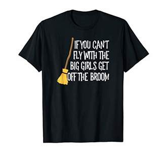 b-ROOM You Can't Fly With The Big Girls Get Off The Broom T Shirts