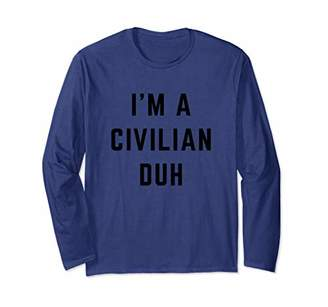 I'm a Civilian Duh Easy Halloween Costume Long Sleeve T-Shirt