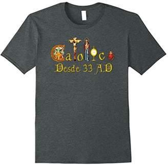 Catholic Since 33 AD Spanish Catolico Desde 33 AD