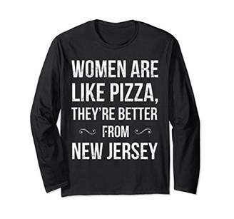 Women And Pizza Are Better From New Jersey Long Sleeve Shirt