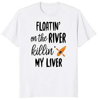 Floatin On The River Killin' My Liver T shirt