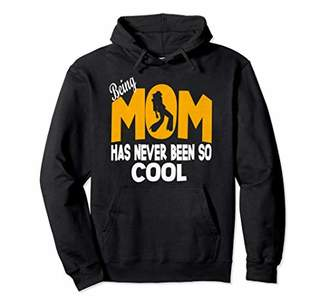 Being Mom has never been so cool Funny Parenting Hoodie