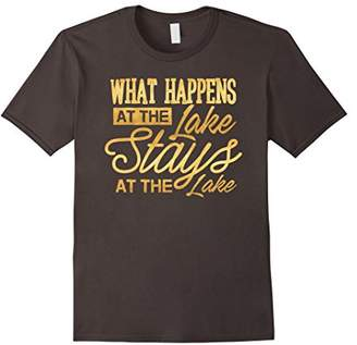 What Happens At The Lake Stays At The Lake T-Shirt Lake