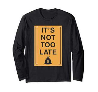 Too Late It's Not Bitcoin Coin Gift Long Sleeve T-Shirt