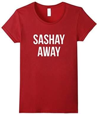 Sashay Away Funny Sassy T-Shirt
