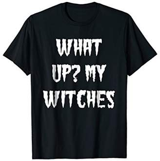 What up My witches Halloween T-Shirt