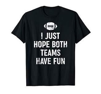 I Just Hope Both Teams Have Fun - Sports T-shirt