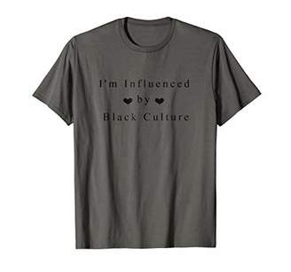 I'm influenced by black culture T-shirt