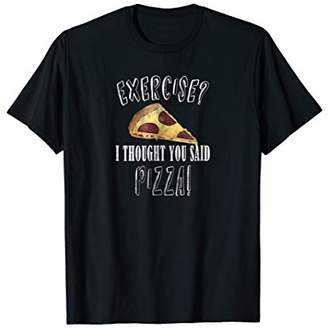 Exercise I Thought You Said Pizza T-Shirt