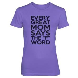 Vine Fresh Tees Ladies/Juniors Every Great Mom Says The F Word T-Shirt - Ladies/Juniors Medium