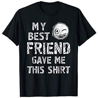My Best Friend Gave Me This Shirt Gift T-Shirt Hilarious Tee