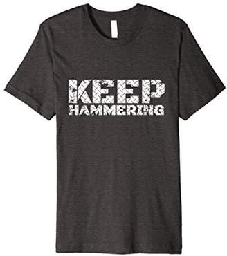 Keep Hammering T-Shirt Inspiration Endurance