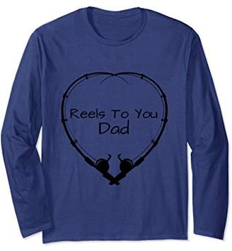 Reels To You Dad Fishing Poles Heart Shaped Long Sleeve