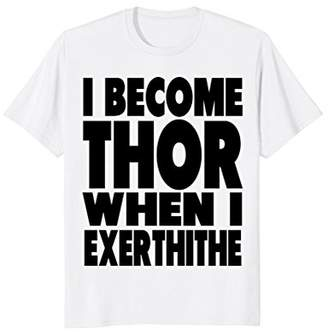 Cute Killer Workout Slogan: I Become Thor - silly T shirt