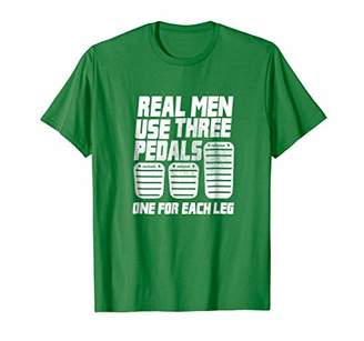 Real Men Use Three Pedals T Shirt One for Each Leg T-shirt