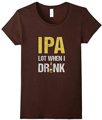 IPA lot when I drink beer glass t-shirt