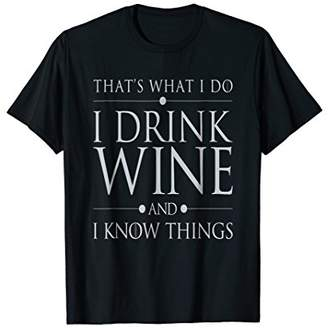 That's What I Do I Drink Wine and I Know Things T-shirt