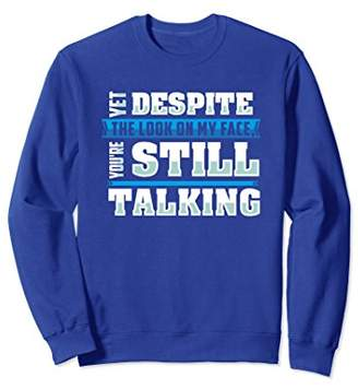 Funny Sarcasm Sweatshirt Despite The Look On My Face Gift