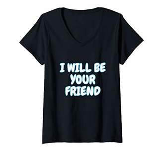 Womens I Will Be Your Friend T-Shirt For Cool Nice People! V-Neck T-Shirt