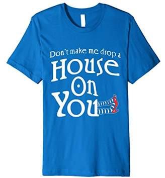Don't make me drop a House on you Tee - House Shirt