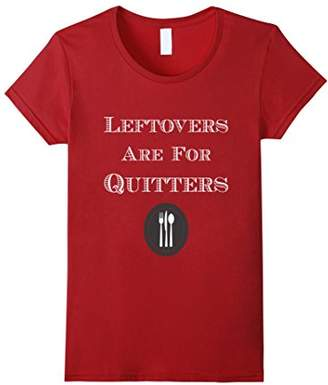 Leftovers Are For Quitters Funny Christmas Dinner tshirt