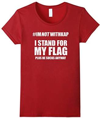 IMNOTWITHKAP I stand for my Flag plus he sucks anyway shirt