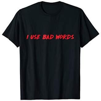 I Use Bad Words Inappropriate Language Warning T-Shirt