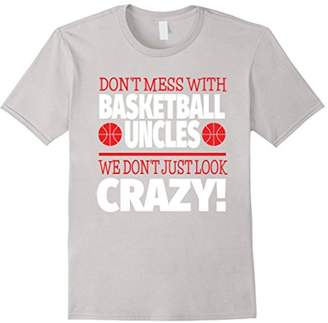 Crazy Basketball Uncle Shirt - We Don't Just Look Crazy