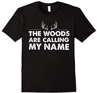 The Woods Are Calling My Name Hunting T-Shirt