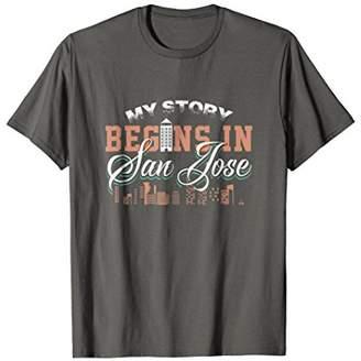 story. My Begins in San Jose T-Shirt