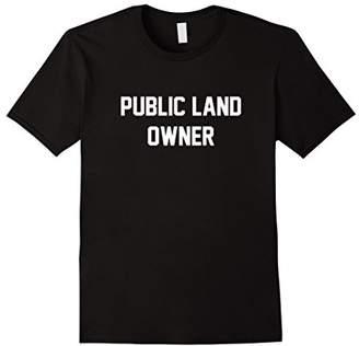 Public Land Owner T Shirt