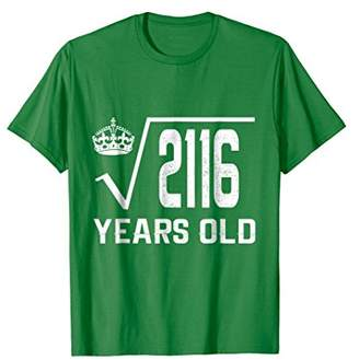 Square Root of 2116 T-Shirt 46 Years Old 46th Birthday Shirt