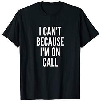 Nurse I Can't I'm On Call   Funny Hospital Doctor T-Shirt