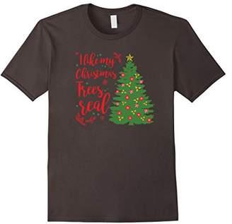 I Like My Christmas Trees Real Funny Winter Holiday T-Shirt
