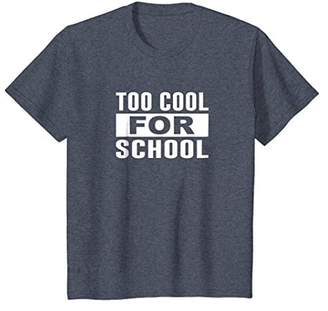 Too Cool For School - Funny T-shirt