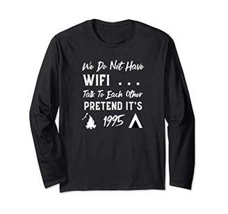 We Dont Have Wifi Pretend Its 1995 Camping Long Sleeve T-Shirt