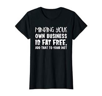 Your Own Womens Minding Business Is Fat Free Add That To Your Diet T-Shirt