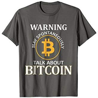 Warning May Spontaneously Talk About Bitcoin - Funny T-Shirt