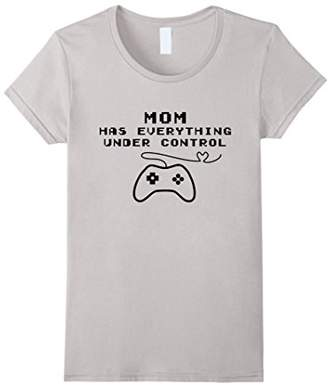 Women's Mom Has Everything Under Control - Video Game T-Shirt